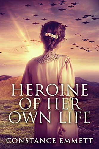 Heroine Of Her Own Life: A Novel by Constance Emmett