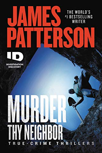 Murder Thy Neighbor (ID True Crime Book 4) by James Patterson