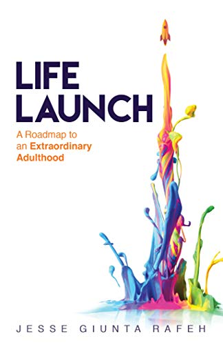 Life Launch: A Roadmap to an Extraordinary Adulthood by Jesse Giunta Rafeh