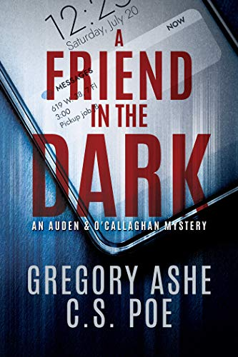 A Friend in the Dark (An Auden & O'Callaghan Mystery Book 1) by C.S. Poe
