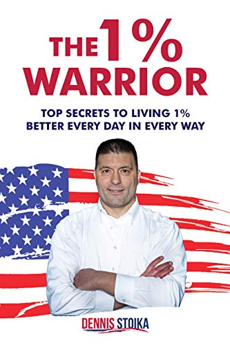 The 1% Warrior: Top Secrets to Living 1% Better Every Day in Every Way by Dennis  Stoika