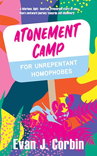 Atonement Camp for Unrepentant Homophobes by Evan J. Corbin