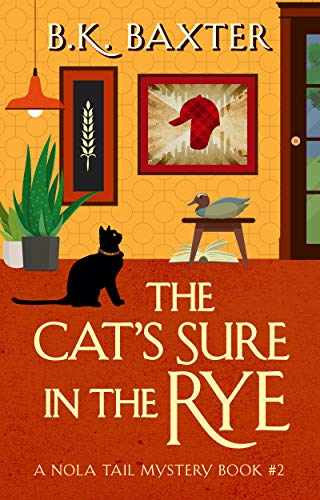 The Cat's Sure In The Rye by B.K. Baxter