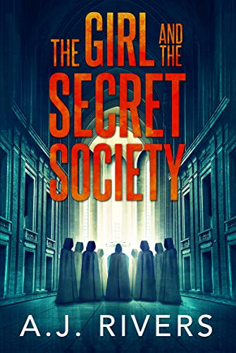 The Girl And The Secret Society by A.J. Rivers