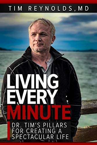 Living Every Minute: Dr. Tim's Pillars for Creating a Spectacular Life by Tim Reynolds
