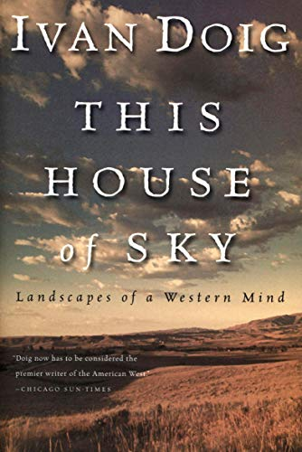 This House of Sky: Landscapes of a Western Mind by Ivan Doig