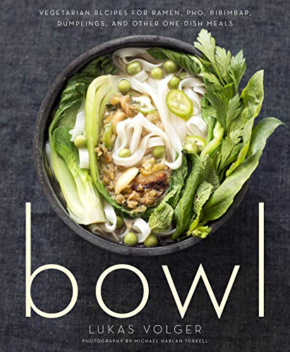 Bowl: Vegetarian Recipes for Ramen, Pho, Bibimbap, Dumplings, and Other One-Dish Meals by Lukas Volger