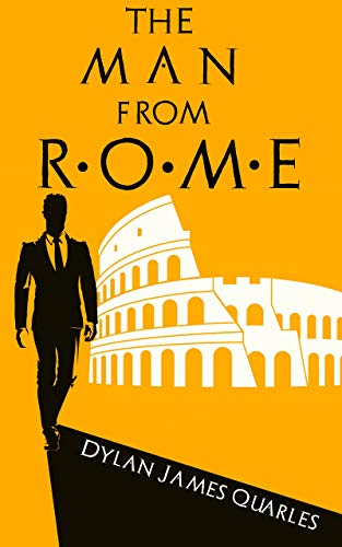 The Man From Rome by Dylan James Quarles