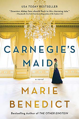 Carnegie's Maid: A Novel by Marie Benedict