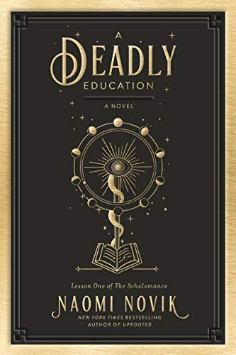 A Deadly Education: A Novel (The Scholomance Book 1) by Naomi Novik