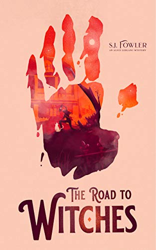 The Road to Witches (An Alice LeBlanc Mystery Book 1) by S.J. Fowler
