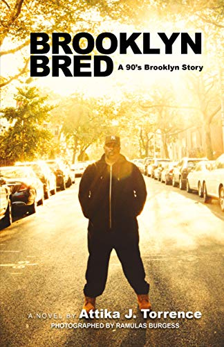 Brooklyn Bred: A 90's Brooklyn Story by Attika J. Torrence
