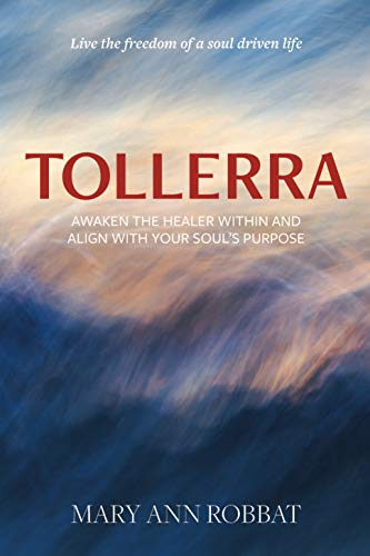 Tollerra: Awaken the Healer Within and Align With Your Soul's Purpose by Mary Ann Robbat