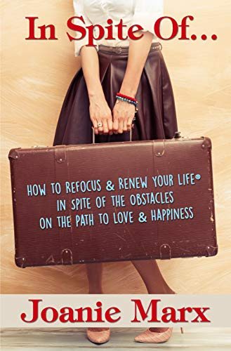 In Spite Of...: How to Refocus & Renew Your Life® in Spite of the Obstacles on the Path to Love & Happiness by Joanie Marx