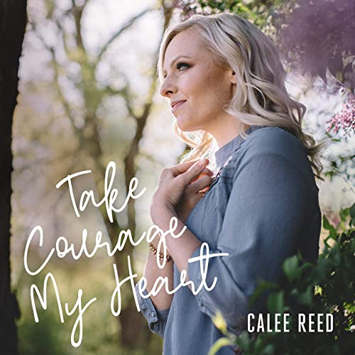 Take Courage My Heart by Calee Reed
