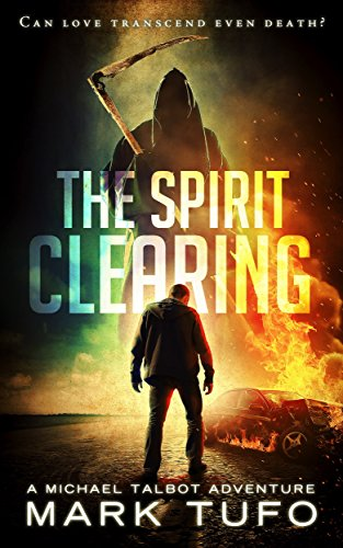 The Spirit Clearing: A Michael Talbot Adventure by Mark Tufo