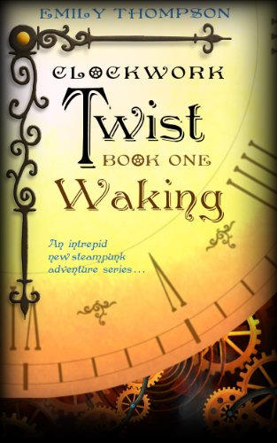 Clockwork Twist : Waking by Emily Thompson