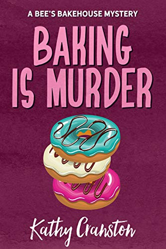 Baking is Murder (Bee's Bakehouse Mysteries Book 1) by Kathy Cranston