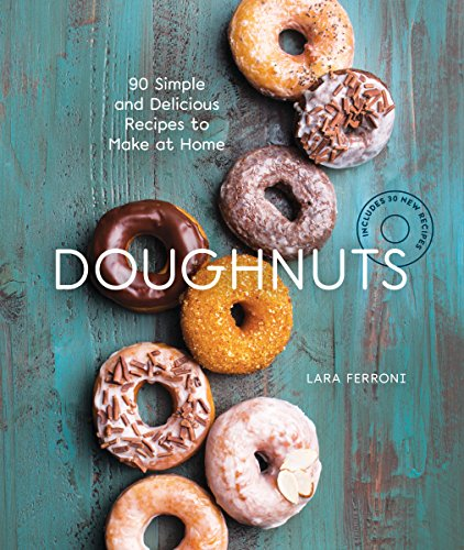 Doughnuts: 90 Simple and Delicious Recipes to Make at Home by Lara Ferroni