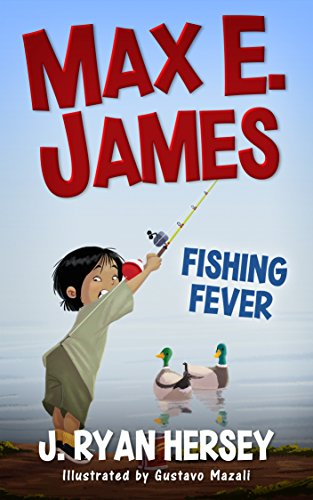 Max E. James: Fishing Fever by J. Ryan Hersey