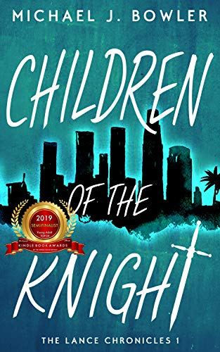 Children of the Knight (The Lance Chronicles Book 1) by Michael J. Bowler