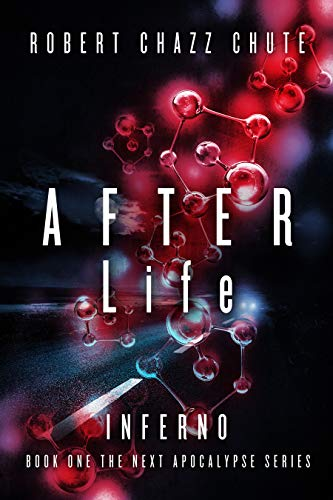 AFTER Life: INFERNO (The NEXT Apocalypse Book 1) by Robert Chazz Chute