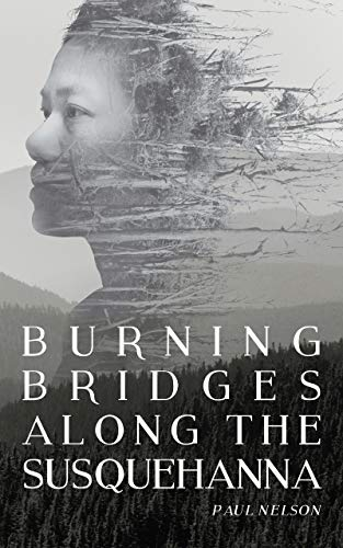 Burning Bridges Along the Susquehanna: Book 1 in the Susquehanna Series by Paul Nelson