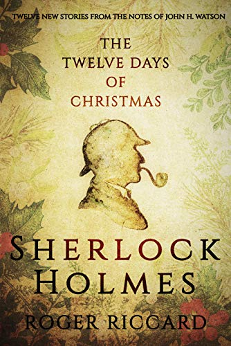 Sherlock Holmes and the Twelve Days of Christmas: An enthralling collection of festive mysteries by Roger Riccard