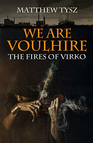 We are Voulhire: The Fires of Virko by Matthew Tysz