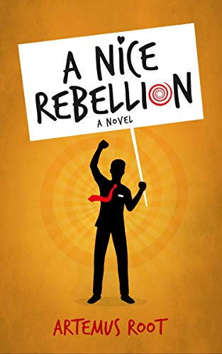 A Nice Rebellion: A comedy novel by Artemus Root