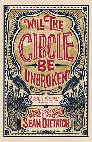Will the Circle Be Unbroken?: A Memoir of Learning to Believe You're Gonna Be Okay by Sean Dietrich