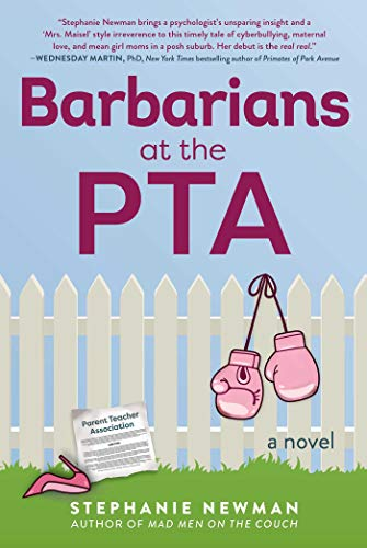 Barbarians at the PTA: A Novel by Stephanie Newman