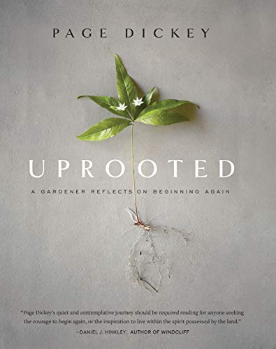 Uprooted: A Gardener Reflects on Beginning Again by Page Dickey