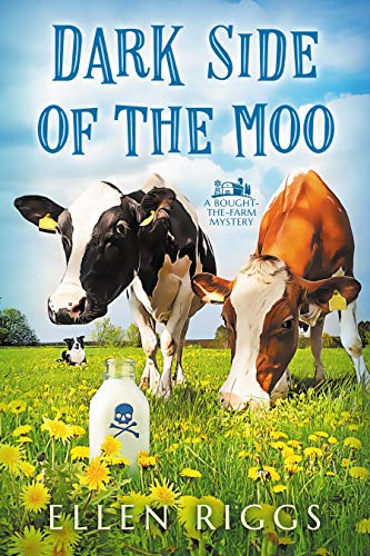 Dark Side of the Moo (Bought-the-Farm Mystery Book 2) by Ellen Riggs
