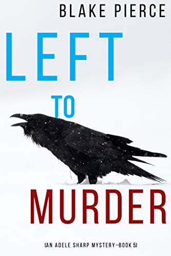 Left to Murder (An Adele Sharp Mystery—Book Five) by Blake Pierce