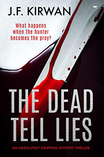 The Dead Tell Lies: an absolutely gripping mystery thriller by J.F. Kirwan