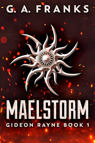 Maelstorm (Gideon Rayne Book 1) by G.A. Franks
