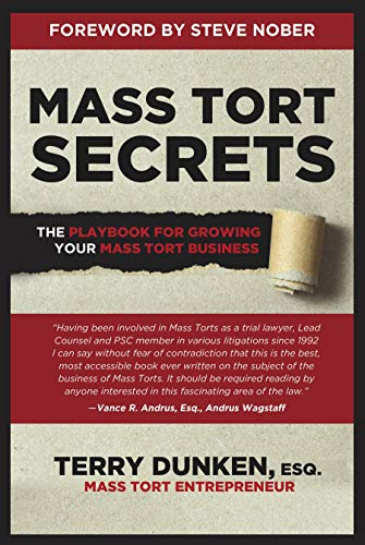 Mass Tort Secrets: The Playbook for Growing Your Mass Tort Business by Terry Dunken