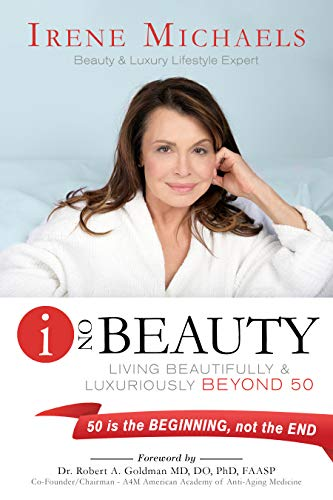 I On Beauty: Living Beautifully and Luxuriously Beyond 50 by Irene  Michaels