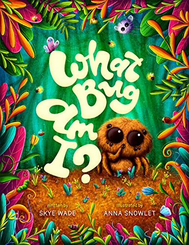 What Bug Am I?: A Funny, Educational Story about Backyard Bugs. Bug Book for Kids with Insect Facts. by Skye Wade