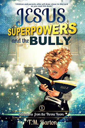 Jesus, Superpowers, and the Bully by T.M. Barton
