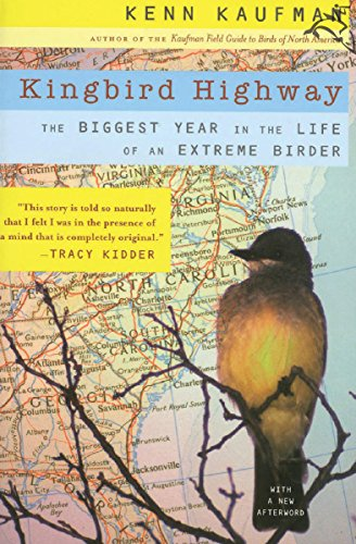 Kingbird Highway: The Biggest Year in the Life of an Extreme Birder by Kenn Kaufman