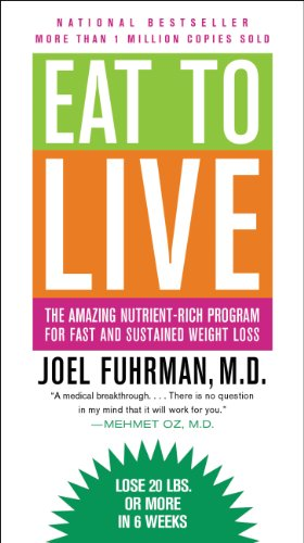 Eat to Live: The Amazing Nutrient-Rich Program for Fast and Sustained Weight Loss by Joel Fuhrman
