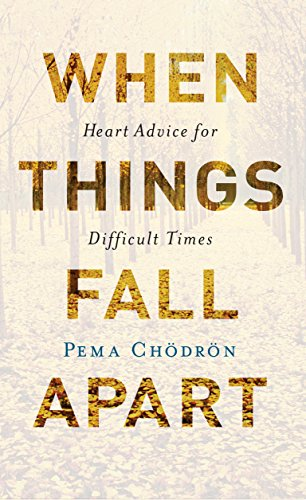 When Things Fall Apart: Heart Advice for Difficult Times (Shambhala Classics) by Pema Chodron