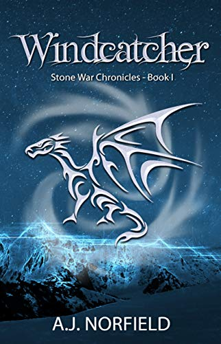 Windcatcher (Dragon I): Book I of the Stone War Chronicles by A.J. Norfield