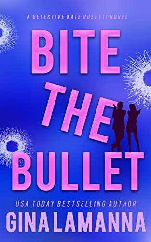 Bite the Bullet (Detective Kate Rosetti Mystery Book 4) by Gina LaManna
