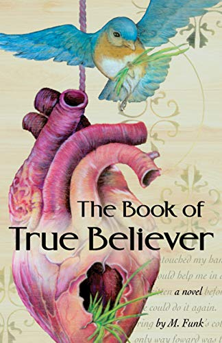 The Book of True Believer: An Allegory About Love, Disillusionment, Pain, and Power. by M. Funk