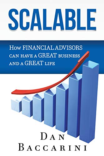 Scalable : How Financial Advisors Can Have a Great Business and a Great Life by Dan  Baccarini