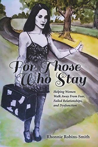 For Those Who Stay: Helping Women Walk Away From Fear, Failed Relationships, and Dysfunctions by Rhonnie  Robins-Smith
