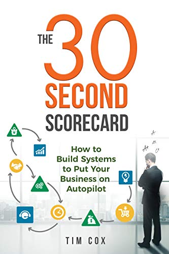The 30-Second Scorecard: How to Build Systems to Put Your Business on Autopilot by Tim  Cox